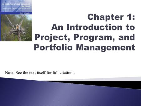 Chapter 1: An Introduction to <strong>Project</strong>, Program, and Portfolio <strong>Management</strong> Note: See the text itself for full citations.