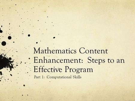 Mathematics Content Enhancement: Steps to an Effective Program Part 1: Computational Skills.