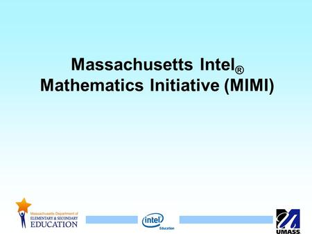 1 Massachusetts Intel ® Mathematics Initiative (MIMI)