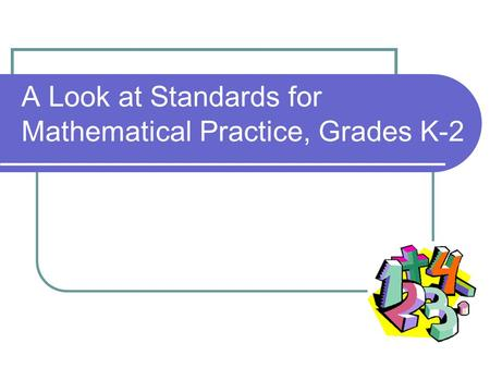 A Look at Standards for Mathematical Practice, Grades K-2.