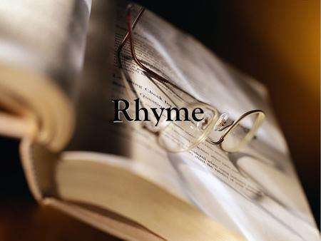 Rhyme. Rhyme the repetition of accented vowel sounds and all sounds following them in words that are close together in a poem.