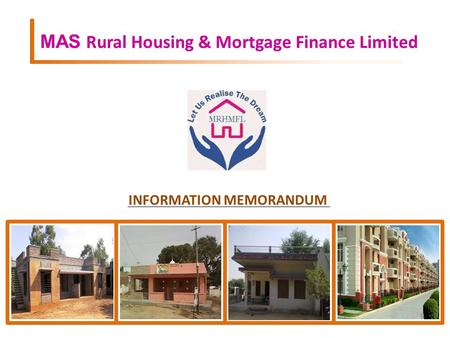 MAS Rural Housing & Mortgage Finance Limited INFORMATION MEMORANDUM.