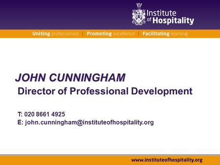 JOHN CUNNINGHAM Director of Professional Development T: 020 8661 4925 E: