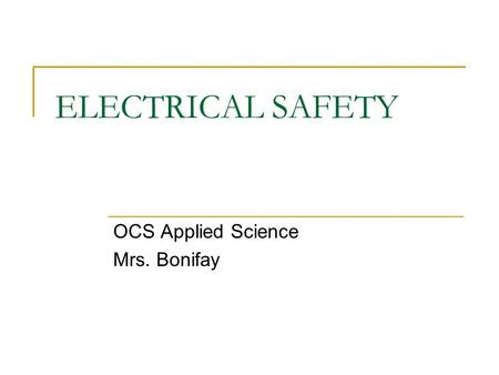 ELECTRICAL SAFETY OCS Applied Science Mrs. Bonifay.