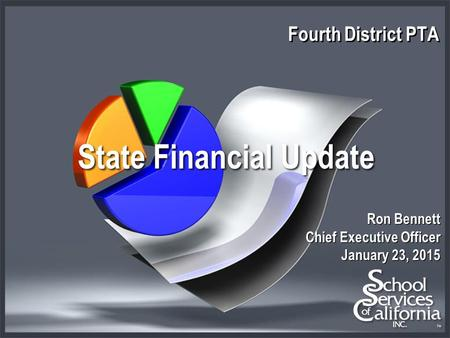 Fourth District PTA Ron Bennett Chief Executive Officer January 23, 2015 State Financial Update.