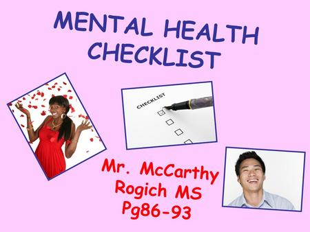 MENTAL HEALTH CHECKLIST Mr. McCarthy Rogich MS Pg86-93.