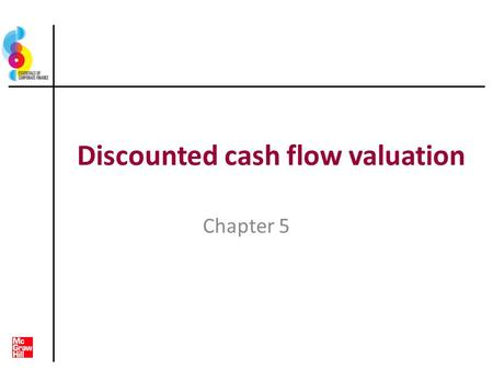 Discounted cash flow valuation Chapter 5. Key concepts and skills Be able to compute the future value of multiple cash flows Be able to compute the present.