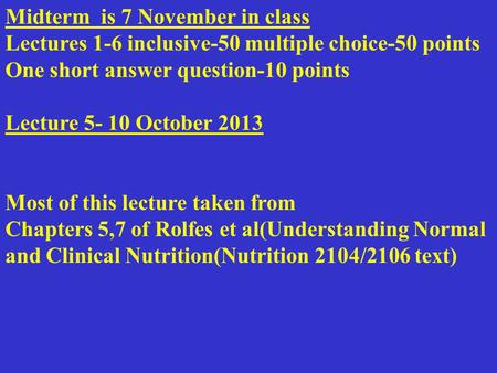 Midterm is 7 November in class Lectures 1-6 inclusive-50 multiple choice-50 points One short answer question-10 points Lecture 5- 10 October 2013 Most.