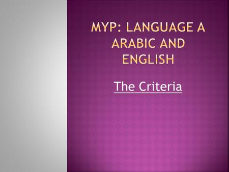 The Criteria.  Criterion A: Content (Receptive and Productive)  Criterion B: Organisation  Criterion C: Style and Language Mechanics  You can achieve.