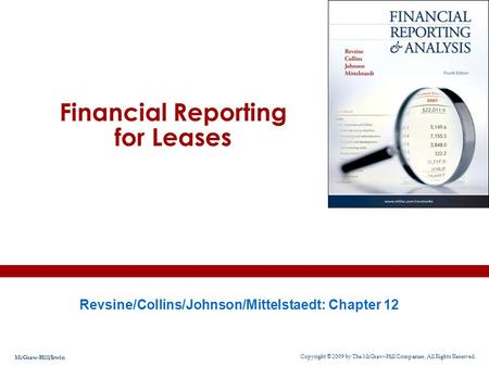 Financial Reporting for Leases Revsine/Collins/Johnson/Mittelstaedt: Chapter 12 Copyright © 2009 by The McGraw-Hill Companies, All Rights Reserved. McGraw-Hill/Irwin.