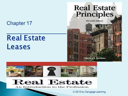 © 2010 by Cengage Learning Real Estate Leases Chapter 17 ________________ Real Estate Leases.