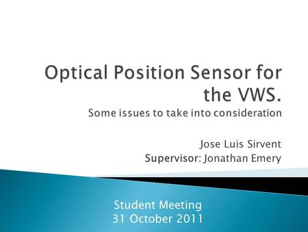 Jose Luis Sirvent Supervisor: Jonathan Emery Student Meeting 31 October 2011.