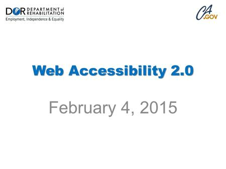 Web Accessibility 2.0 February 4, 2015. Introduction: Patrick Johnson Internet Coordinator and Webmaster Department of Rehabilitation Since 1996 Phone: