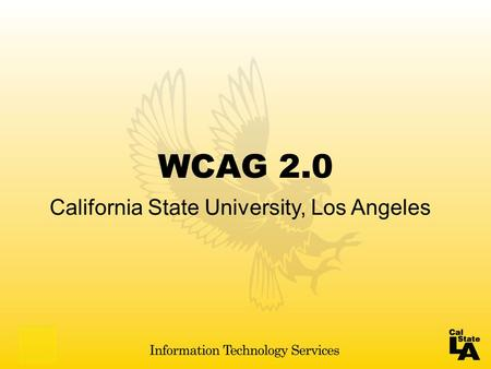 WCAG 2.0 California State University, Los Angeles.