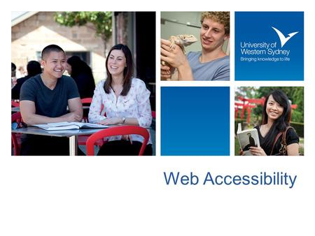 Web Accessibility. Ensuring people of all abilities have equal access to web content Disability Discrimination Act – Web Access Advisory notes 2010 Required.