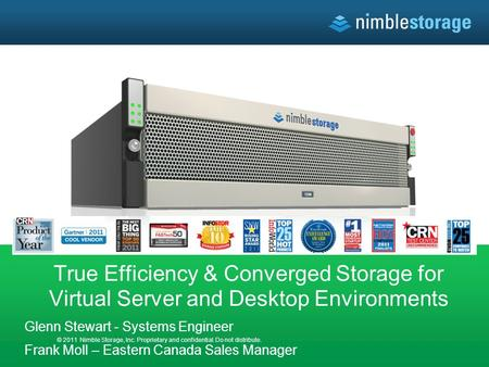© 2011 Nimble Storage, Inc. Proprietary and confidential. Do not distribute. True Efficiency & Converged Storage for Virtual Server and Desktop Environments.