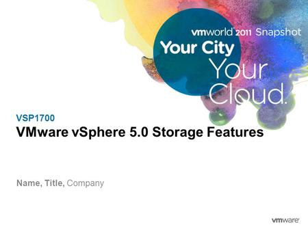 VSP1700 VMware vSphere 5.0 Storage Features Name, Title, Company.