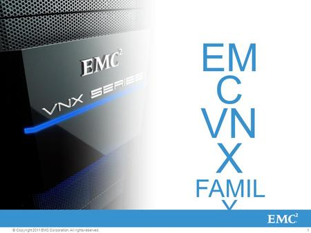 1© Copyright 2011 EMC Corporation. All rights reserved. EM C VN X FAMIL Y.