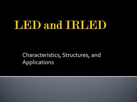 Characteristics, Structures, and Applications.  Description of LED and Infrared LED  Schematic Symbol  Structure  Function and Characteristics  Application.