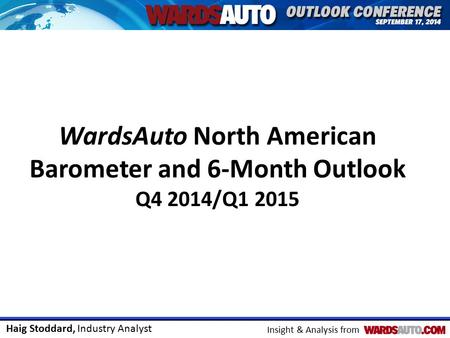 Haig Stoddard, Industry Analyst Insight & Analysis from WardsAuto North American Barometer and 6-Month Outlook Q4 2014/Q1 2015.