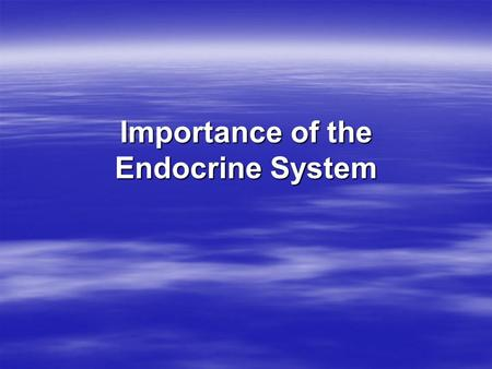 Importance of the Endocrine System. Chemical Controls The endocrine system consists of a number of glands and their respective hormones.The endocrine.