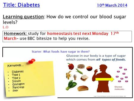 Title: Diabetes 10 th March 2014 Learning question: How do we control our blood sugar levels? L.O Homework: study for homeostasis test next Monday 17 th.