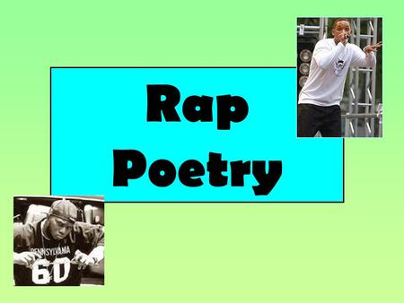 Rap Poetry. What is rap? Rap is a way of talking. A rap poem: 1) Has a strong RHYTHM 2) Uses RHYME 3) Has a THEME which is either a story or a message.