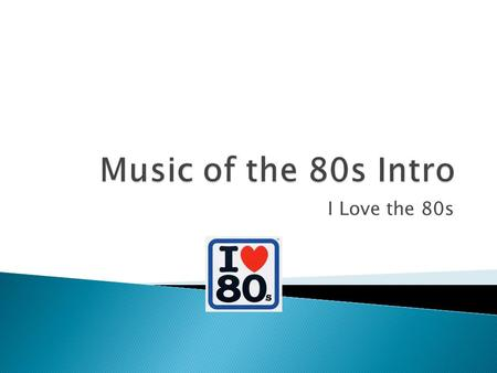 I Love the 80s.  Music in the 1980s continued the diversity that began in the late 60s-70s.  Musical genres such as New Wave, Heavy Metal and Hip-Hop.