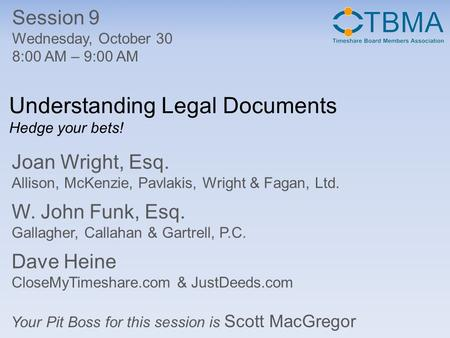 Understanding Legal Documents Hedge your bets! Session 9 Wednesday, October 30 8:00 AM – 9:00 AM Your Pit Boss for this session is Scott MacGregor Joan.