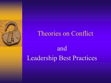 Theories on Conflict and Leadership Best Practices.