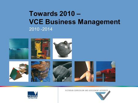 Towards 2010 – VCE Business Management 2010 -2014.