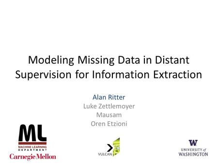 Modeling Missing Data in Distant Supervision for Information Extraction Alan Ritter Luke Zettlemoyer Mausam Oren Etzioni 1.