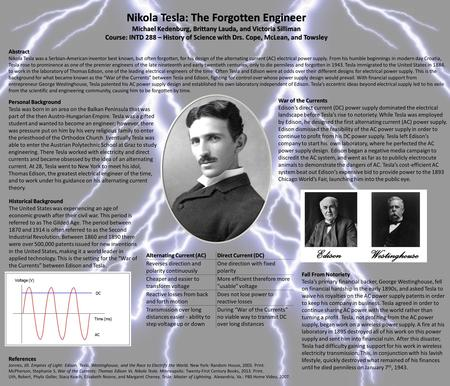 Nikola Tesla: The Forgotten Engineer Michael Kedenburg, Brittany Lauda, and Victoria Silliman Course: INTD 288 – History of Science with Drs. Cope, McLean,