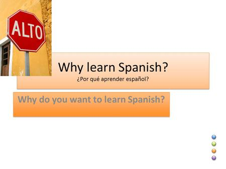 Why learn Spanish? ¿Por qué aprender español? Why do you want to learn Spanish?