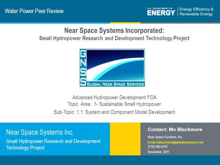 1 | Program Name or Ancillary Texteere.energy.gov Water Power Peer Review Near Space Systems Inc. Small Hydropower Research and Development Technology.