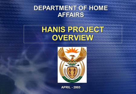 HANIS PROJECT OVERVIEW APRIL - 2003 DEPARTMENT OF HOME AFFAIRS.