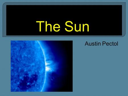 Austin Pectol.  The Sun is a main sequence star that is the center of our solar system and gives our planet and planets around ours light and heat.