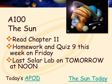 Today's APODAPOD  Read Chapter 11  Homework and Quiz 9 this week on Friday  Last Solar Lab on TOMORROW at NOON The Sun Today A100 The Sun.