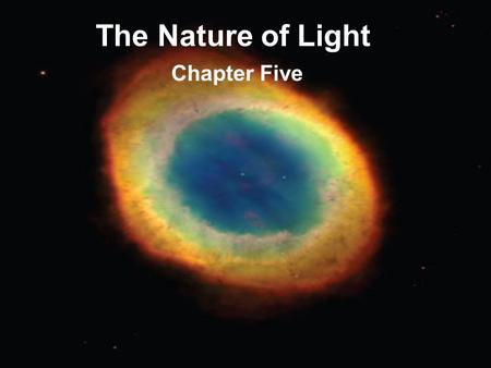 The Nature of Light Chapter Five. ASTR 111 – 003 Fall 2007 Lecture 05 Oct. 01, 2007 Introducing Astronomy (chap. 1-6) Introduction To Modern Astronomy.
