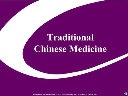 Traditional Chinese Medicine Mosby items and derived items © 2011, 2007 by Mosby, Inc., an affiliate of Elsevier, Inc.