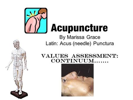 By Marissa Grace Latin: Acus (needle) Punctura Values Assessment: Continuum…….