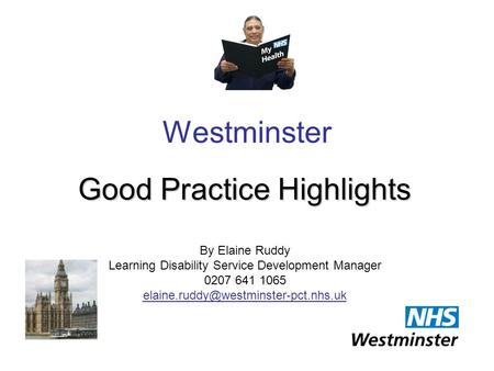 Westminster Good Practice Highlights By Elaine Ruddy Learning Disability Service Development Manager 0207 641 1065
