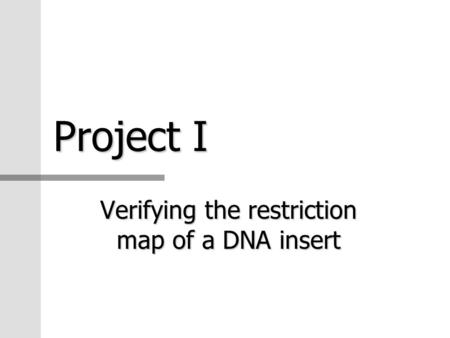 Project I Verifying the restriction map of a DNA insert.