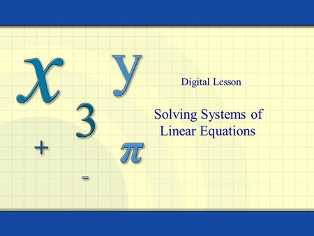 Solving Systems of Linear Equations Digital Lesson.