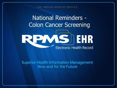National Reminders - Colon Cancer Screening. Introduction The national reminders are in Patch 1005 of clinical reminders. The site manager should load.