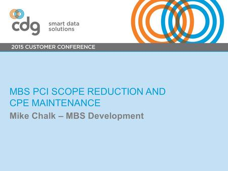 MBS PCI SCOPE REDUCTION AND CPE MAINTENANCE Mike Chalk – MBS Development.