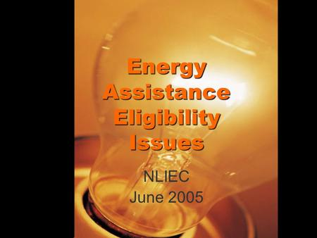 Energy Assistance Eligibility Issues NLIEC June 2005.