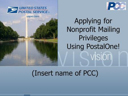 (Insert name of PCC) Applying for Nonprofit Mailing Privileges Using PostalOne!