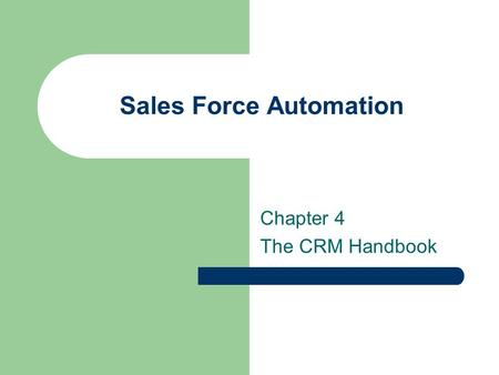 Sales Force Automation Chapter 4 The CRM Handbook.