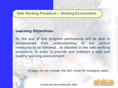 Safe Working Procedure – Working Environment Learning Objectives: By the end of this program participants will be able to demonstrate their understanding.